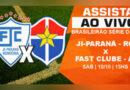 Assista ao vivo, Ji-Paraná x Fast Clube/AM neste sábado (10) às 15h